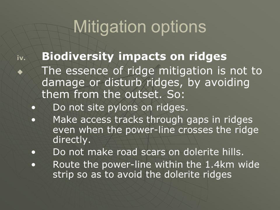 Mitigation options iv. iv. Biodiversity impacts on ridges   The essence of ridge mitigation is not to damage or disturb ridges, by avoiding them fro