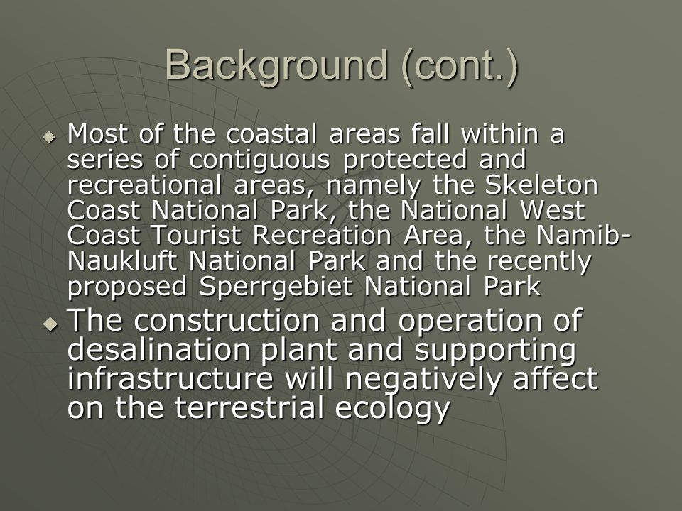 Background (cont.)  Most of the coastal areas fall within a series of contiguous protected and recreational areas, namely the Skeleton Coast National