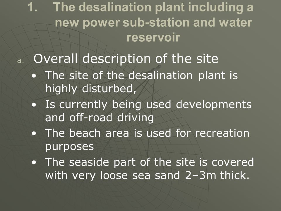 1. 1.The desalination plant including a new power sub-station and water reservoir a. a. Overall description of the site The site of the desalination p