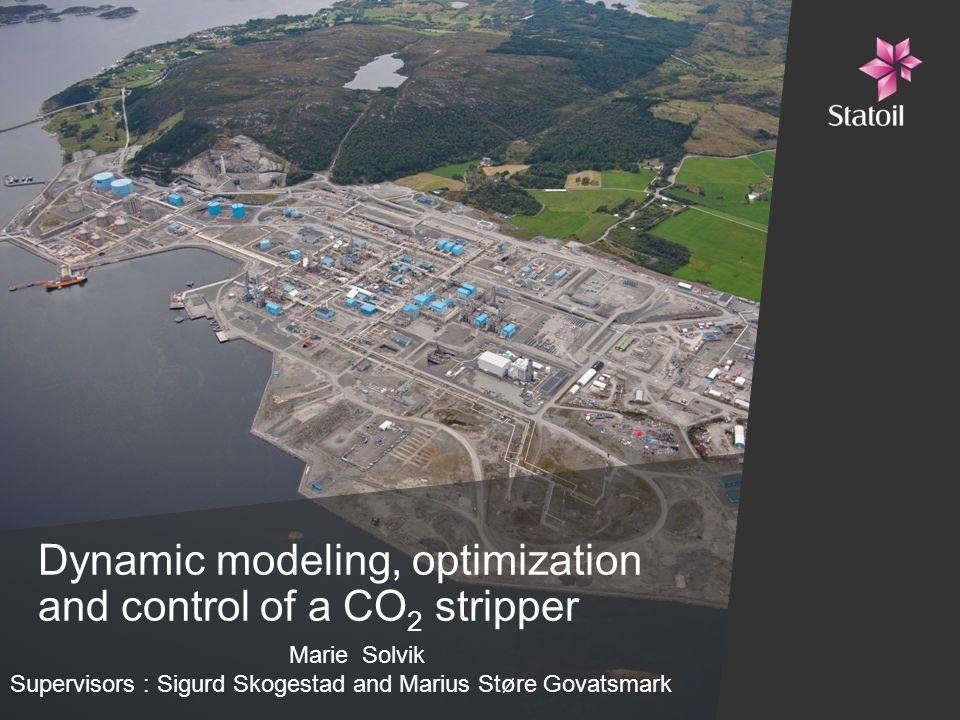 Dynamic modeling, optimization and control of a CO 2 stripper Marie Solvik Supervisors : Sigurd Skogestad and Marius Støre Govatsmark
