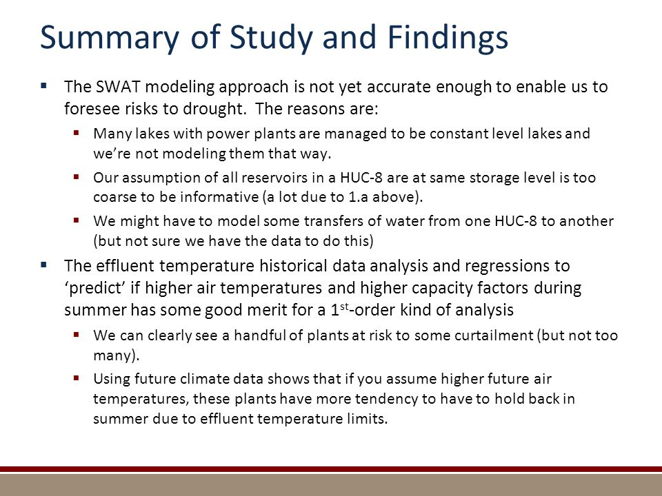 Summary of Study and Findings  The SWAT modeling approach is not yet accurate enough to enable us to foresee risks to drought.