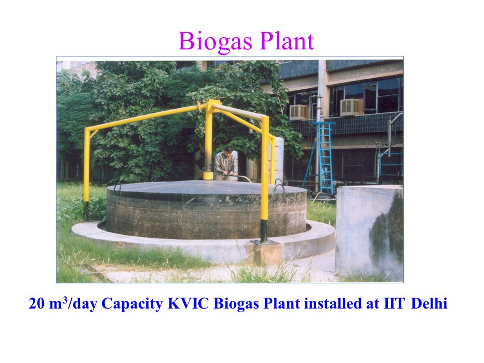 Biogas Plant 20 m 3 /day Capacity KVIC Biogas Plant installed at IIT Delhi