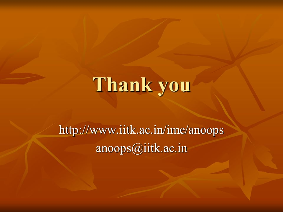 Thank you http://www.iitk.ac.in/ime/anoopsanoops@iitk.ac.in