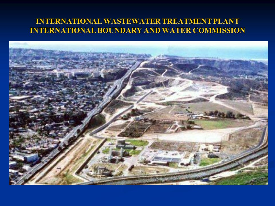 INTERNATIONAL WASTEWATER TREATMENT PLANT INTERNATIONAL BOUNDARY AND WATER COMMISSION