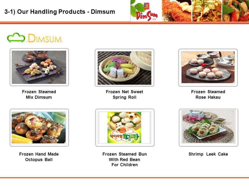 3-1) Our Handling Products - Dimsum 100 ~ 190 만원 디자인 감각이 돋보이는 디자인 중소기업 등 회사 홈페이지 Frozen Steamed Mix Dimsum Frozen Net Sweet Spring Roll Frozen Steamed