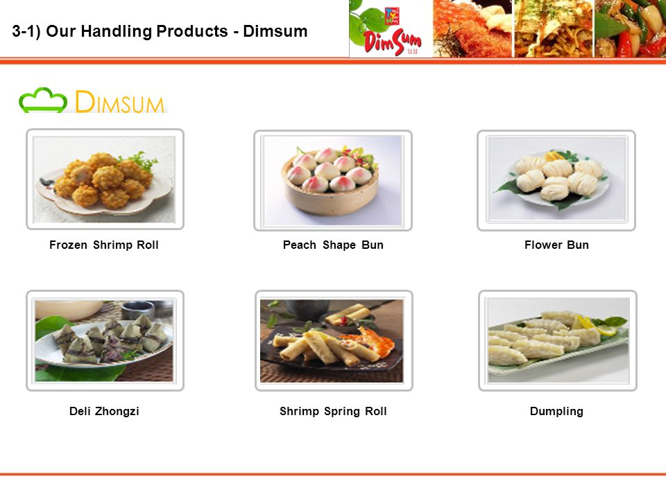 3-1) Our Handling Products - Dimsum 100 ~ 190 만원 디자인 감각이 돋보이는 디자인 중소기업 등 회사 홈페이지 Frozen Shrimp RollPeach Shape BunFlower Bun Deli ZhongziShrimp Spring