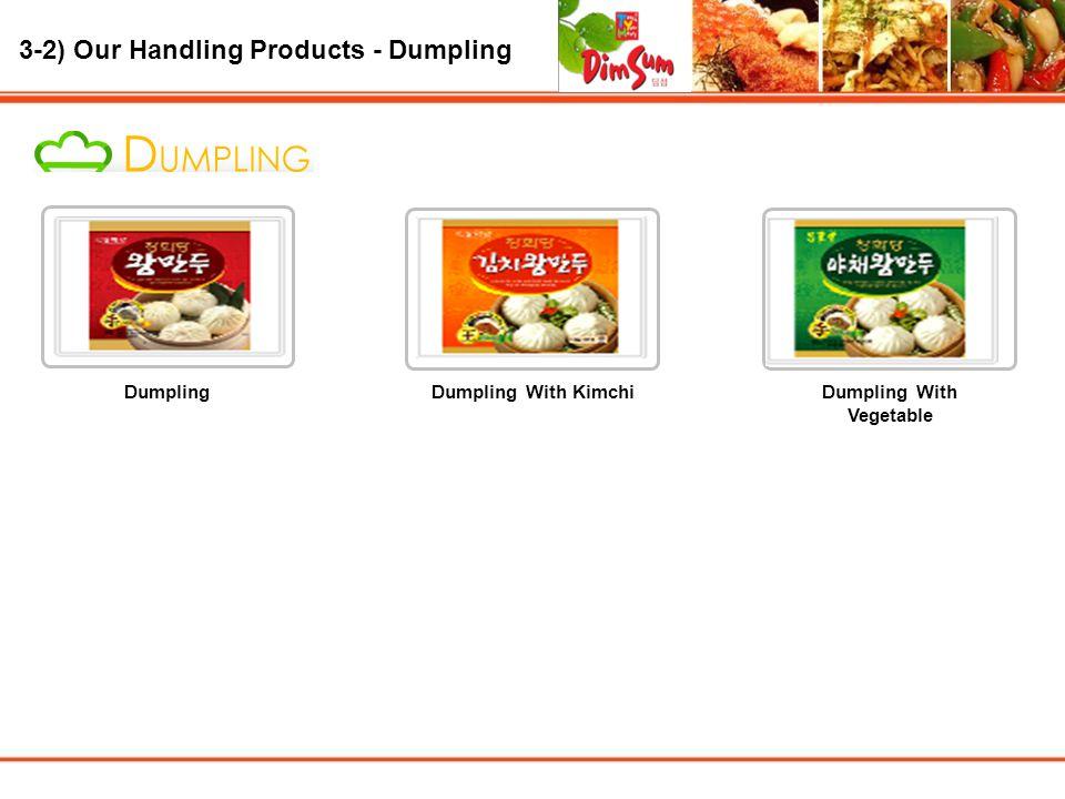 3-2) Our Handling Products - Dumpling DumplingDumpling With KimchiDumpling With Vegetable