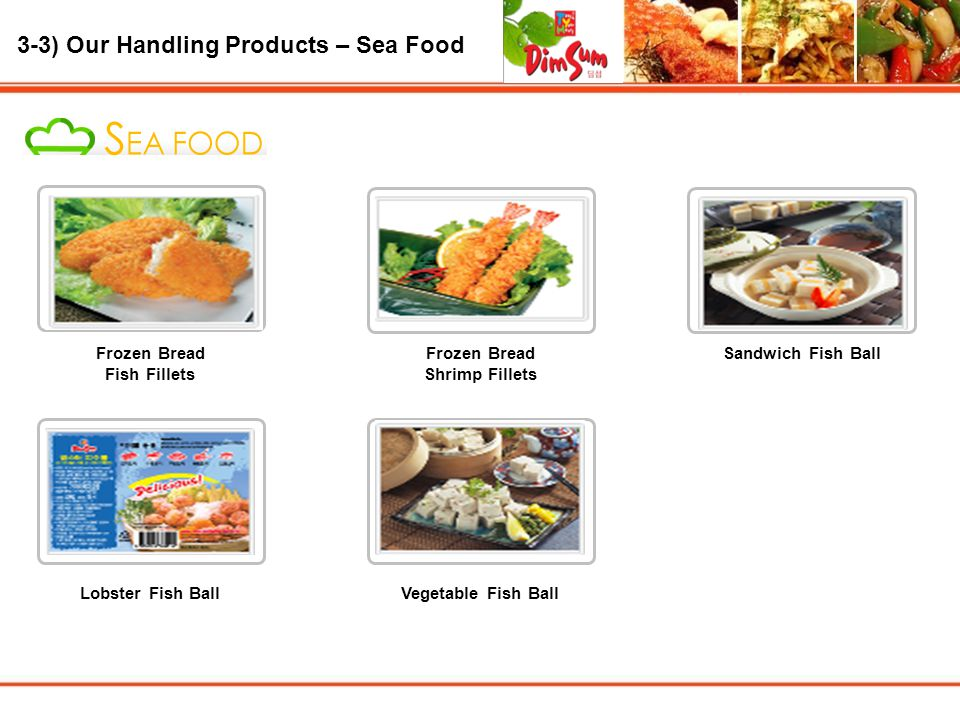 3-3) Our Handling Products – Sea Food Frozen Bread Fish Fillets Sandwich Fish Ball Lobster Fish BallVegetable Fish Ball Frozen Bread Shrimp Fillets