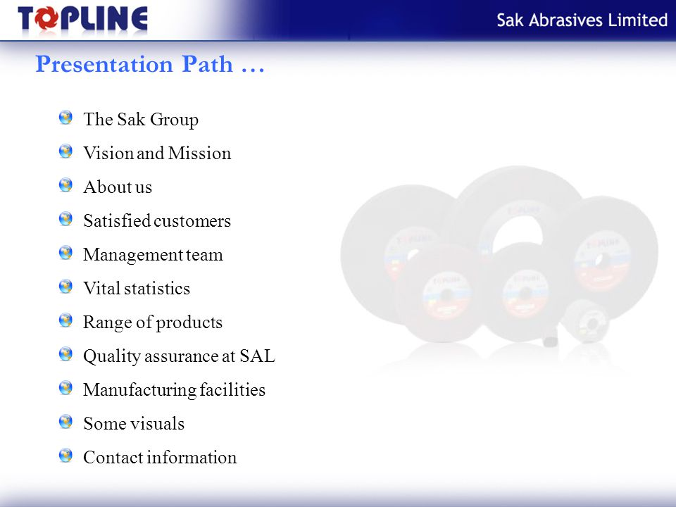 Presentation Path … The Sak Group Vision and Mission About us Satisfied customers Management team Vital statistics Range of products Quality assurance