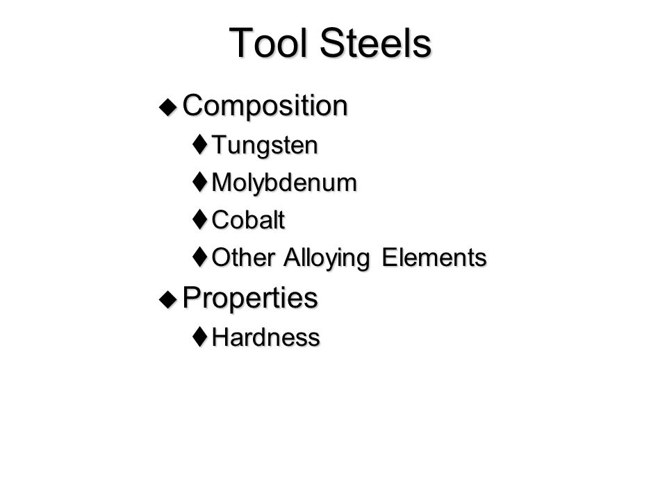 Tool Steels  Composition  Tungsten  Molybdenum  Cobalt  Other Alloying Elements  Properties  Hardness