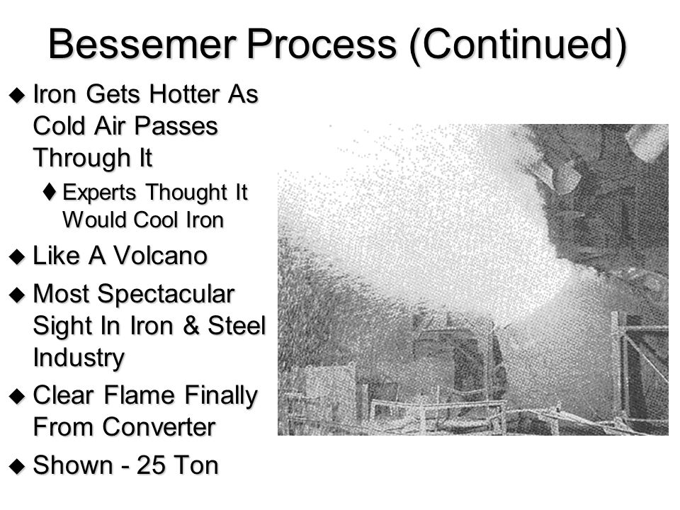  Iron Gets Hotter As Cold Air Passes Through It  Experts Thought It Would Cool Iron  Like A Volcano  Most Spectacular Sight In Iron & Steel Industry  Clear Flame Finally From Converter  Shown - 25 Ton Bessemer Process (Continued)
