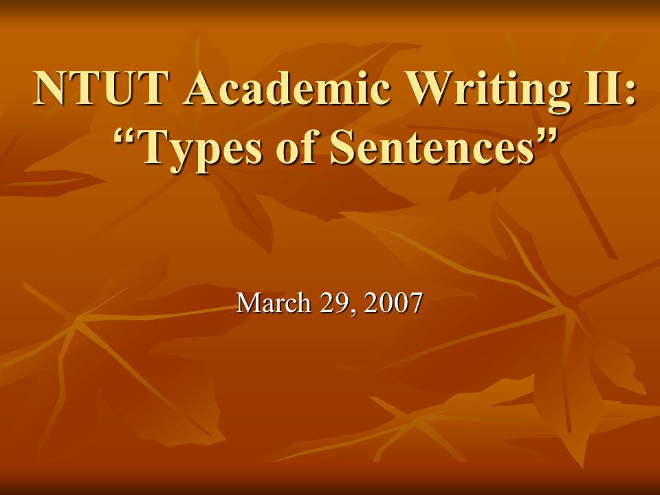 NTUT Academic Writing II: Types of Sentences March 29, 2007