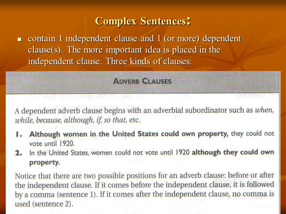 Complex Sentences : contain 1 independent clause and 1 (or more) dependent clause(s). The more important idea is placed in the independent clause. Thr
