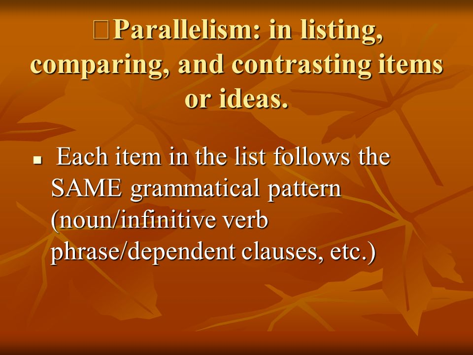 ※ Parallelism: in listing, comparing, and contrasting items or ideas.