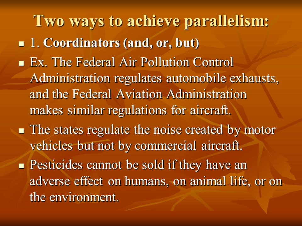 Two ways to achieve parallelism: 1. Coordinators (and, or, but) 1. Coordinators (and, or, but) Ex. The Federal Air Pollution Control Administration re