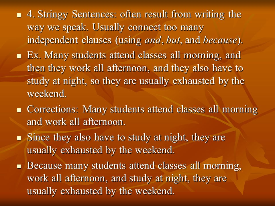 4. Stringy Sentences: often result from writing the way we speak.