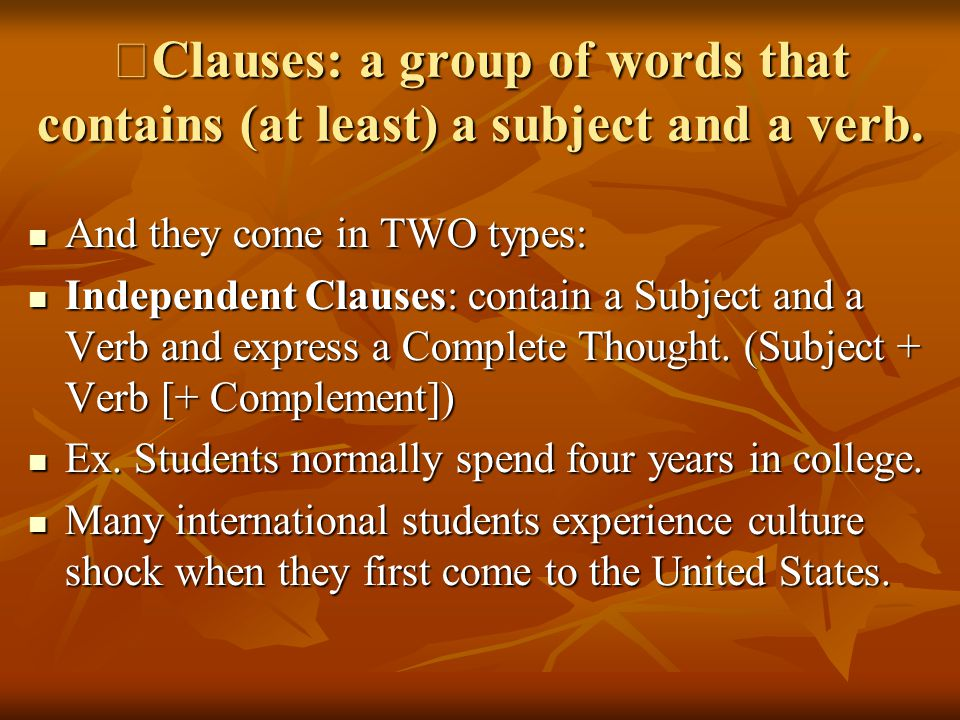 ※ Clauses: a group of words that contains (at least) a subject and a verb. And they come in TWO types: And they come in TWO types: Independent Clauses
