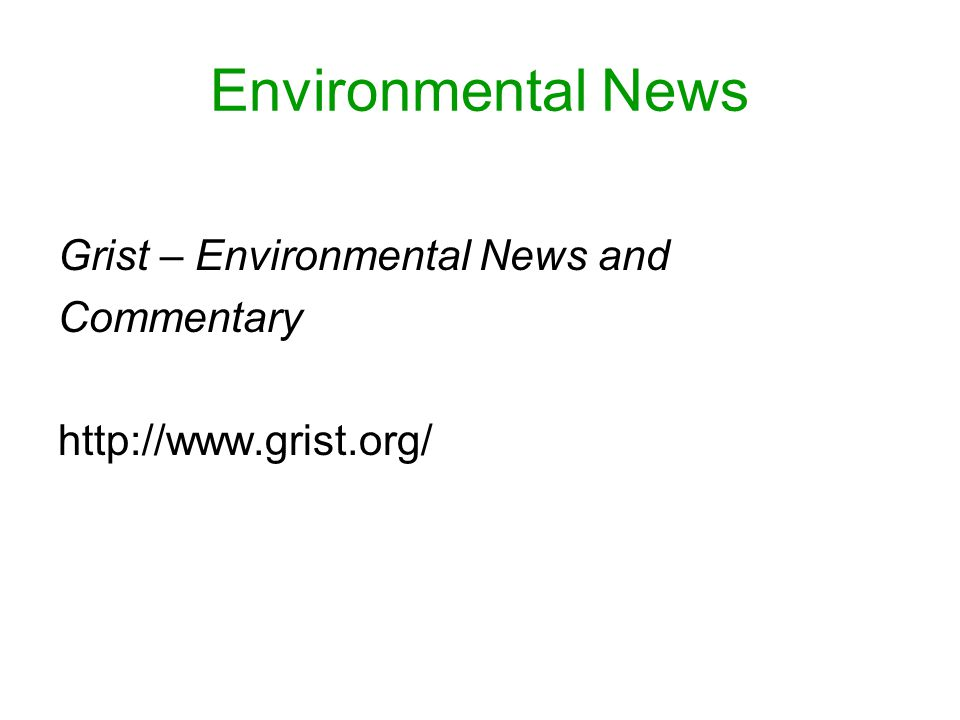 Environmental News Grist – Environmental News and Commentary http://www.grist.org/