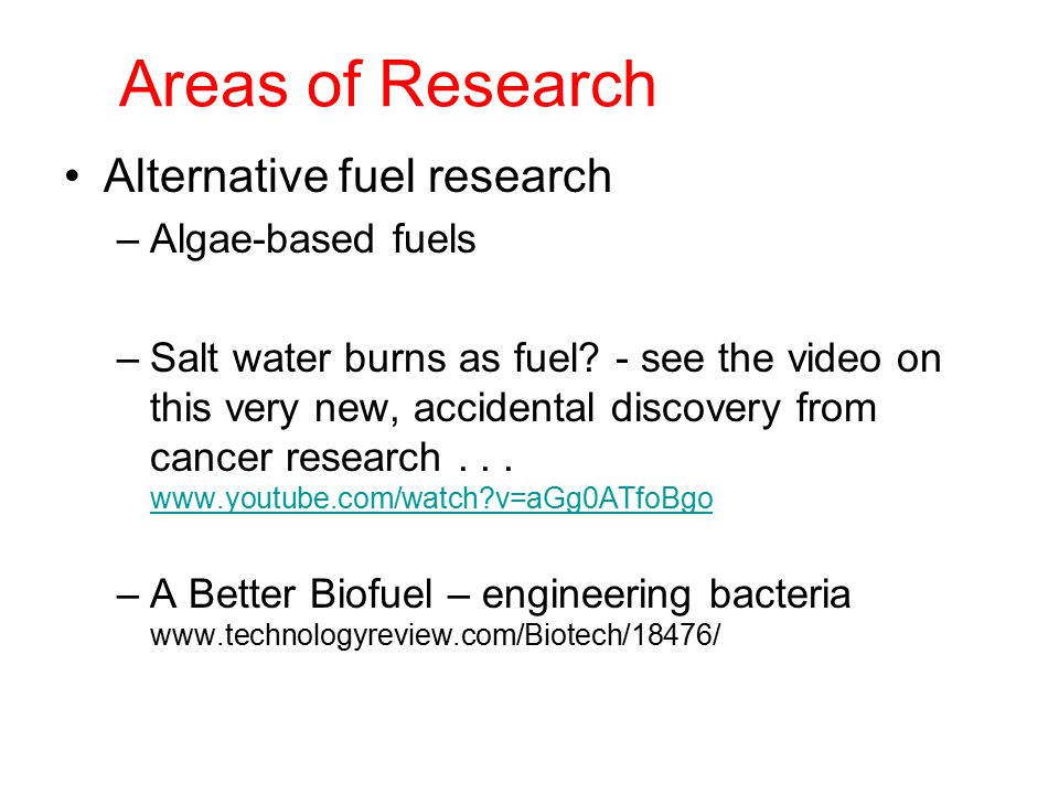 Areas of Research Alternative fuel research –Algae-based fuels –Salt water burns as fuel.