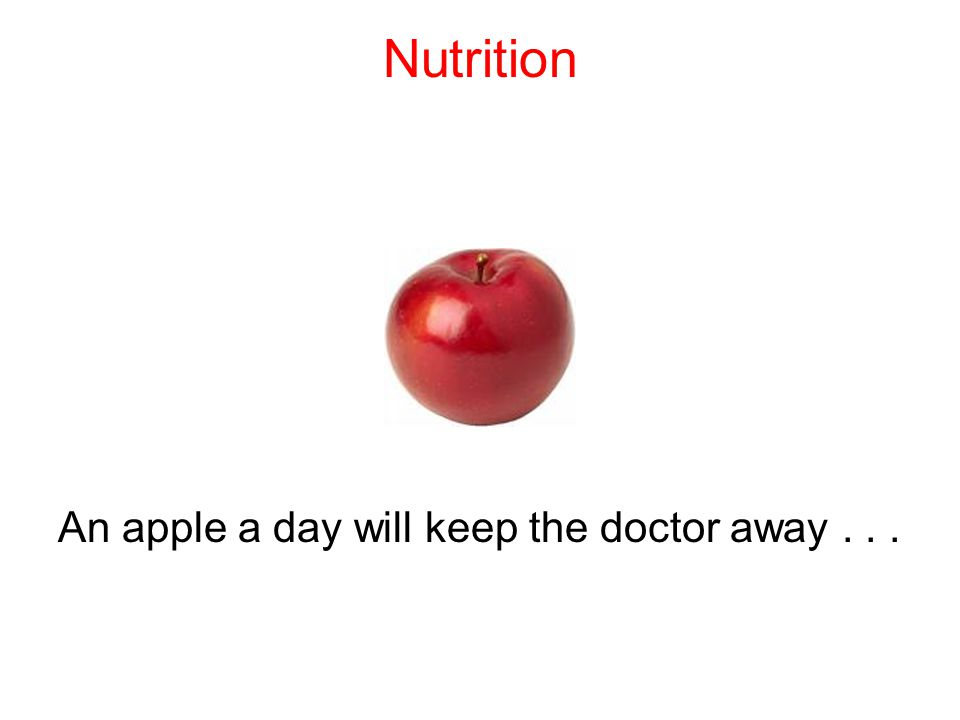Nutrition An apple a day will keep the doctor away...