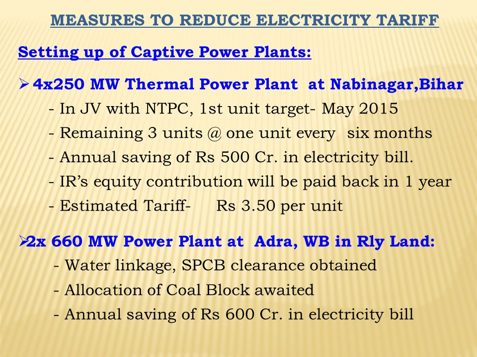 MEASURES TO REDUCE ELECTRICITY TARIFF Setting up of Captive Power Plants:  4x250 MW Thermal Power Plant at Nabinagar,Bihar - In JV with NTPC, 1st uni