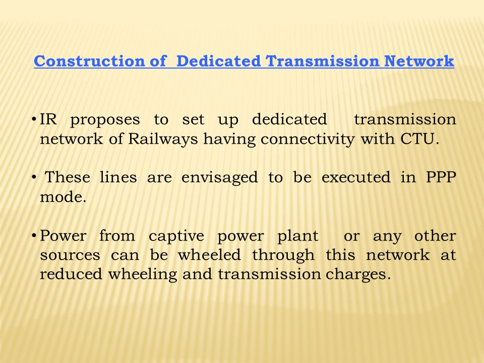 Construction of Dedicated Transmission Network IR proposes to set up dedicated transmission network of Railways having connectivity with CTU. These li