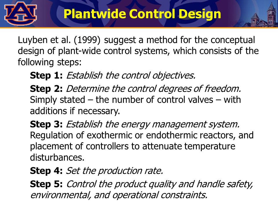 Plantwide Control Design Luyben et al. (1999) suggest a method for the conceptual design of plant-wide control systems, which consists of the followin