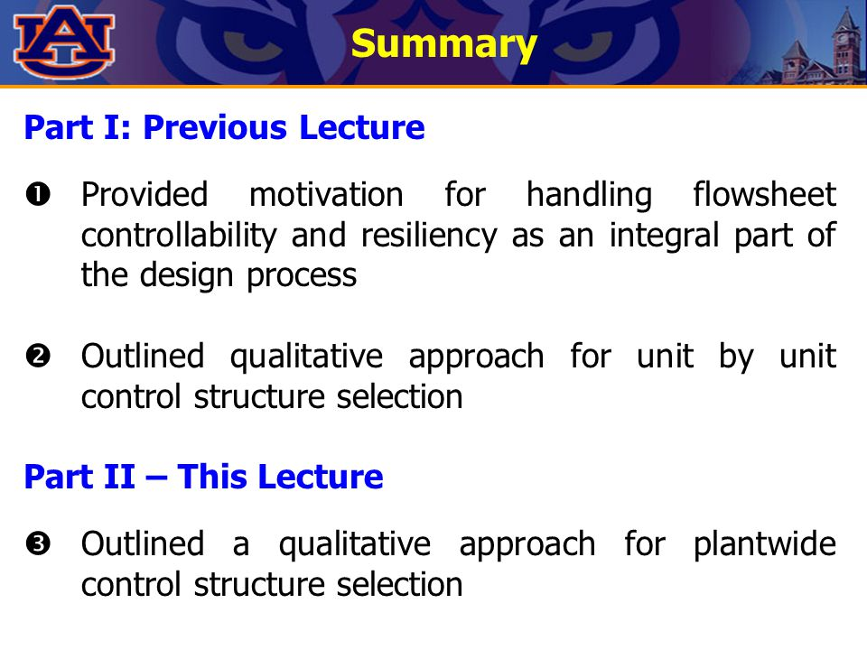 Summary Part I: Previous Lecture  Provided motivation for handling flowsheet controllability and resiliency as an integral part of the design process