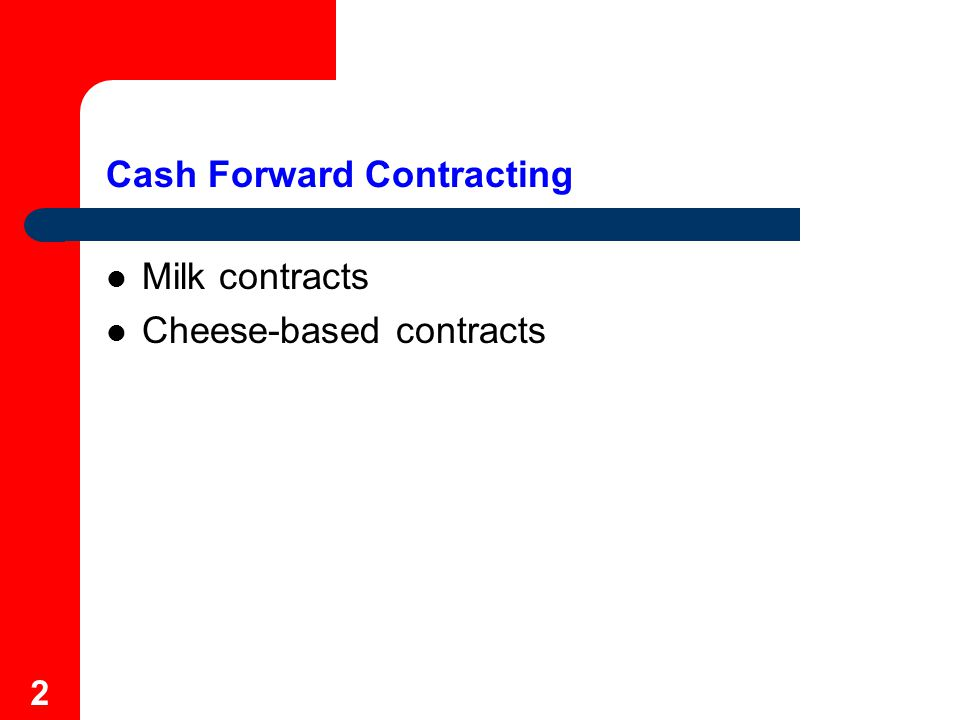 2 Cash Forward Contracting Milk contracts Cheese-based contracts