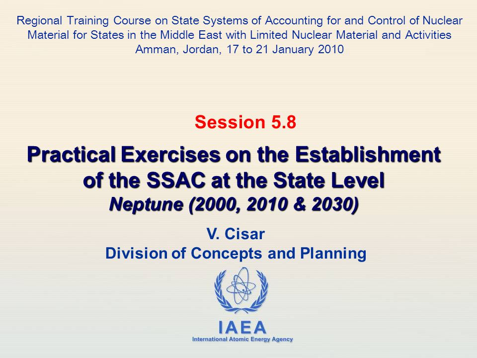 IAEA International Atomic Energy Agency V. Cisar Division of Concepts and Planning Practical Exercises on the Establishment of the SSAC at the State L