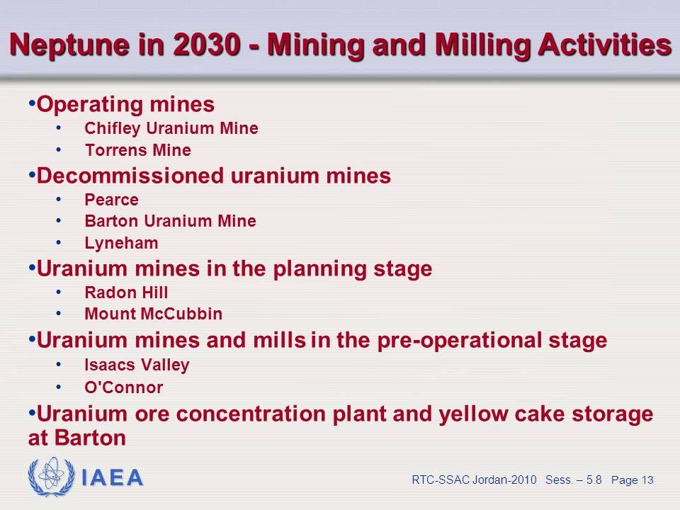 IAEA RTC-SSAC Jordan-2010 Sess. – 5.8 Page 13 Neptune in 2030 - Mining and Milling Activities Operating mines Chifley Uranium Mine Torrens Mine Decomm