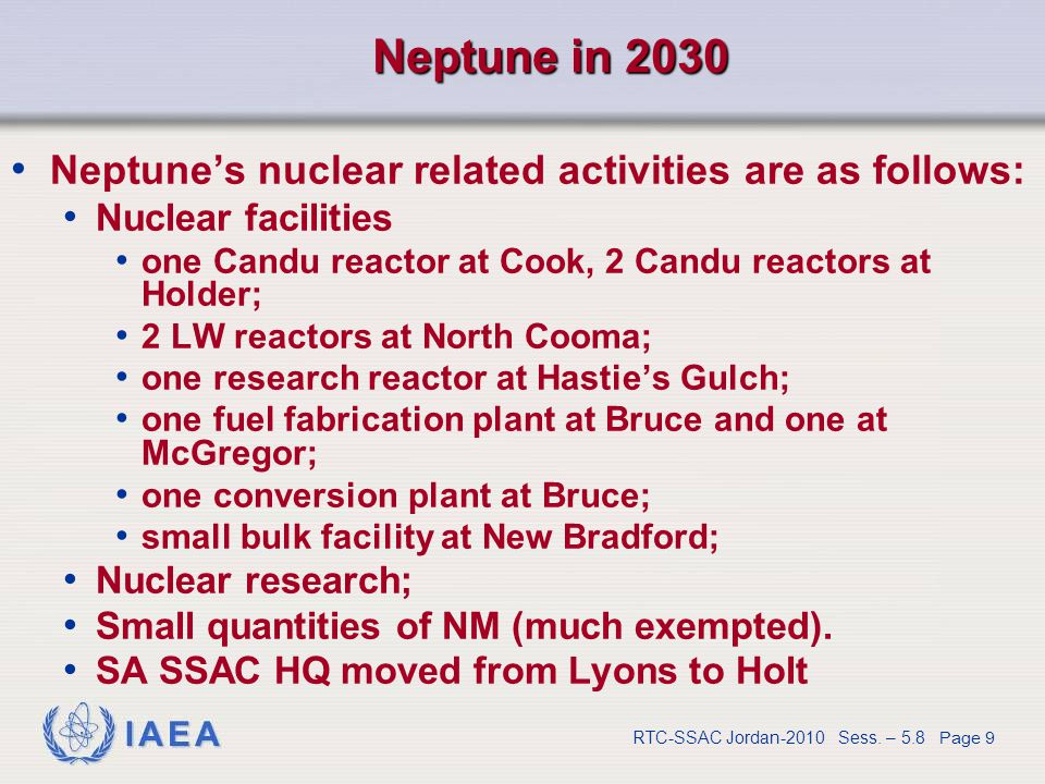 IAEA RTC-SSAC Jordan-2010 Sess. – 5.8 Page 9 Neptune in 2030 Neptune's nuclear related activities are as follows: Nuclear facilities one Candu reactor