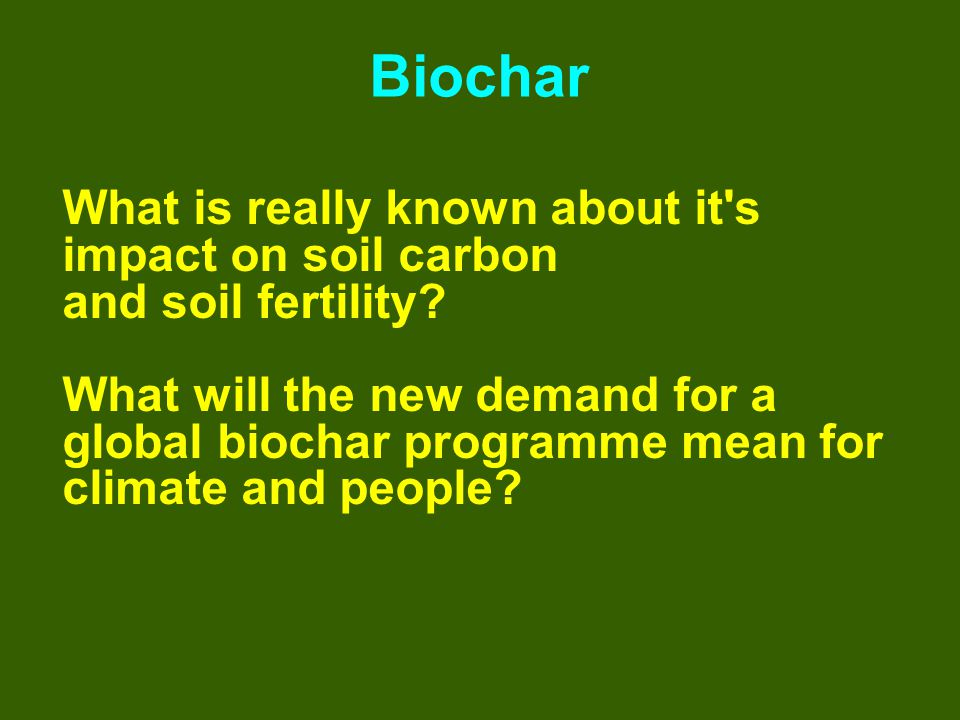What is really known about it s impact on soil carbon and soil fertility.