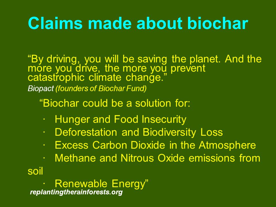 Claims made about biochar By driving, you will be saving the planet.