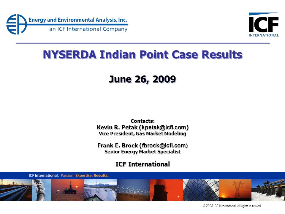 © 2008 ICF International. All rights reserved. NYSERDA Indian Point Case Results June 26, 2009 Contacts: Kevin R. Petak ( kpetak@icfi.com ) Vice Presi