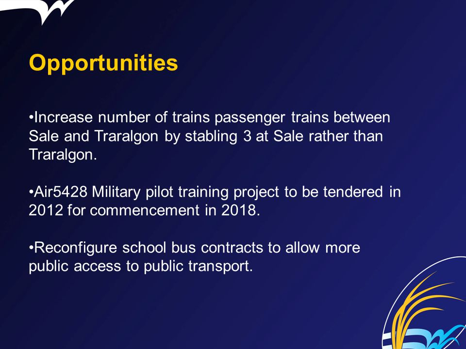Opportunities Increase number of trains passenger trains between Sale and Traralgon by stabling 3 at Sale rather than Traralgon. Air5428 Military pilo