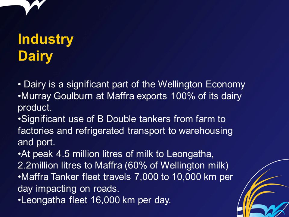 Industry Dairy Dairy is a significant part of the Wellington Economy Murray Goulburn at Maffra exports 100% of its dairy product. Significant use of B