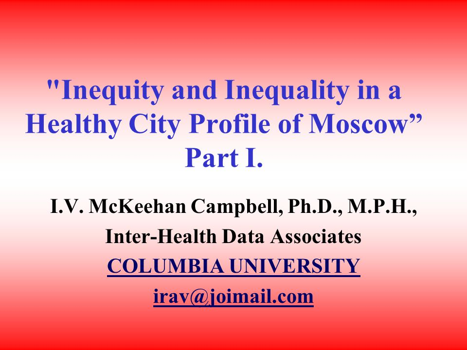 Inequity and Inequality in a Healthy City Profile of Moscow Part I.