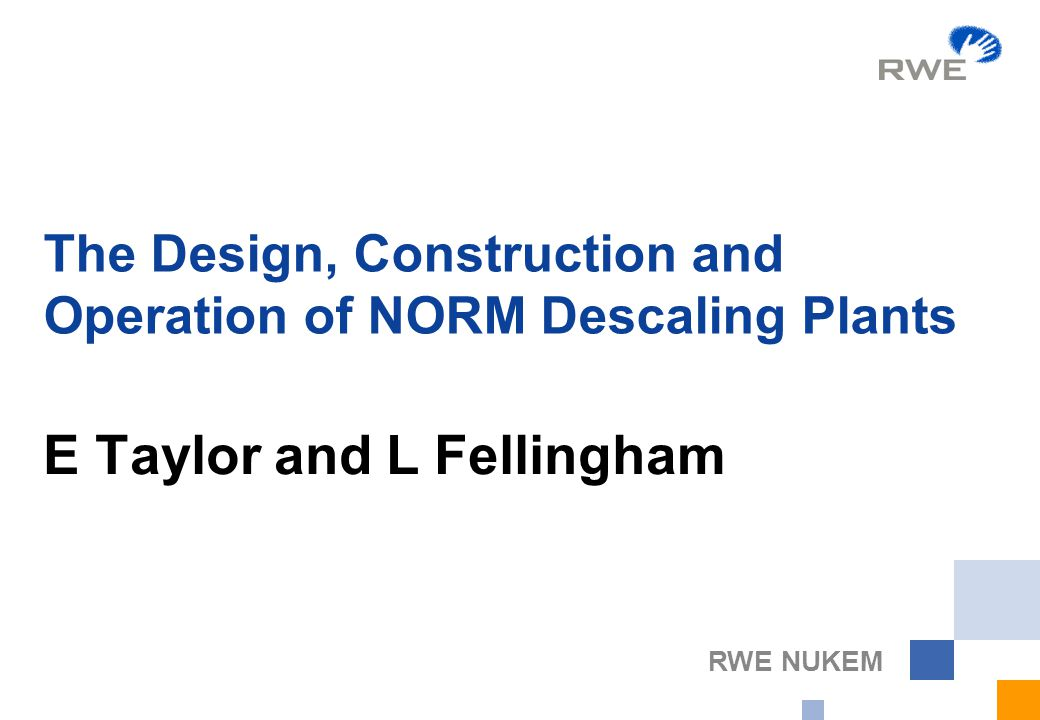 RWE NUKEM The Design, Construction and Operation of NORM Descaling Plants E Taylor and L Fellingham