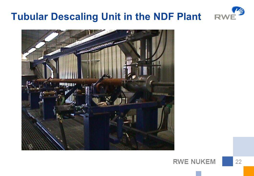 RWE NUKEM 22 Tubular Descaling Unit in the NDF Plant