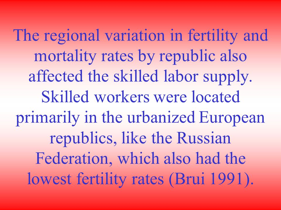 The regional variation in fertility and mortality rates by republic also affected the skilled labor supply.