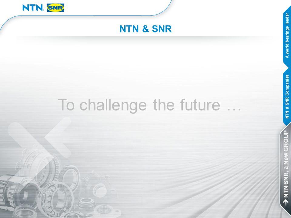 NTN & SNR To challenge the future … A world bearings leader NTN & SNR Companies NTN SNR, a New GROUP