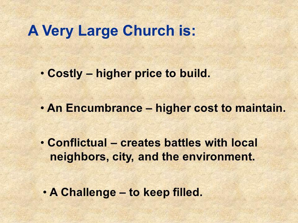 A Very Large Church is: Costly – higher price to build.
