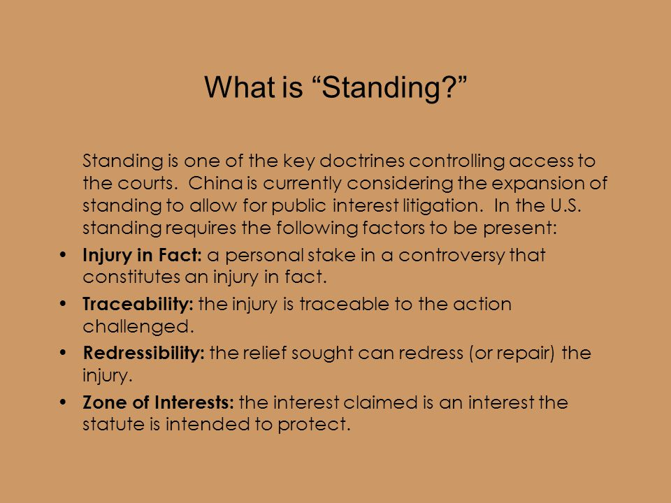 What is Standing Standing is one of the key doctrines controlling access to the courts.
