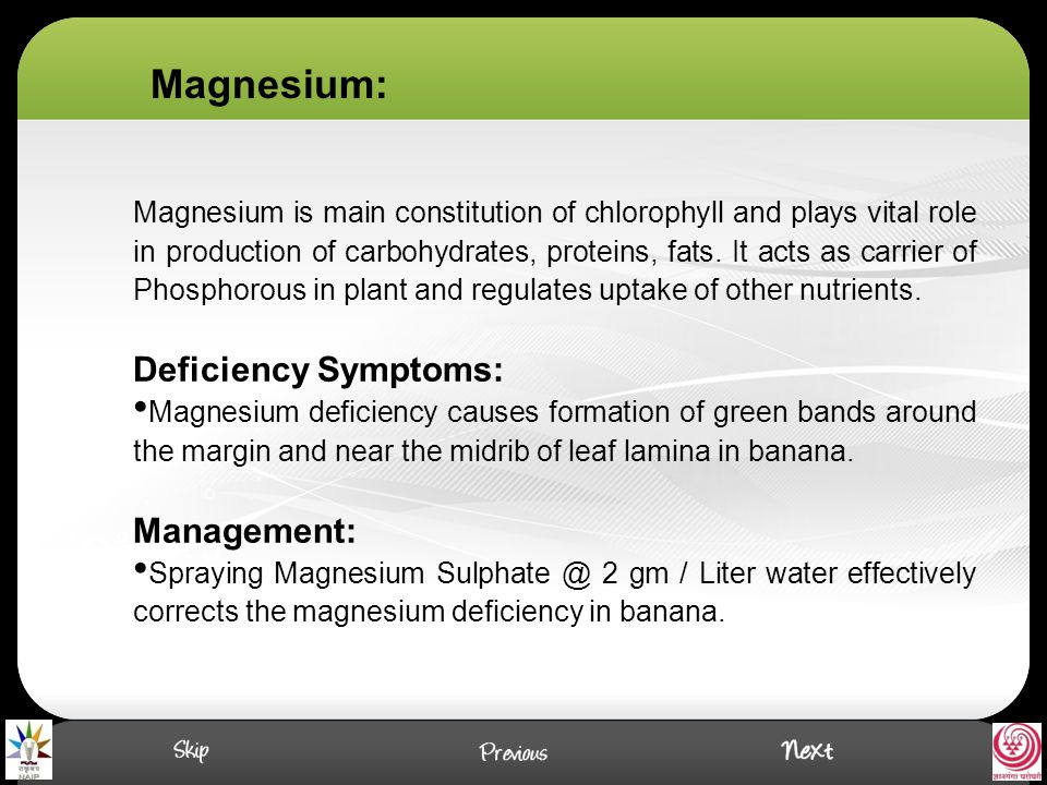 Magnesium is main constitution of chlorophyll and plays vital role in production of carbohydrates, proteins, fats.