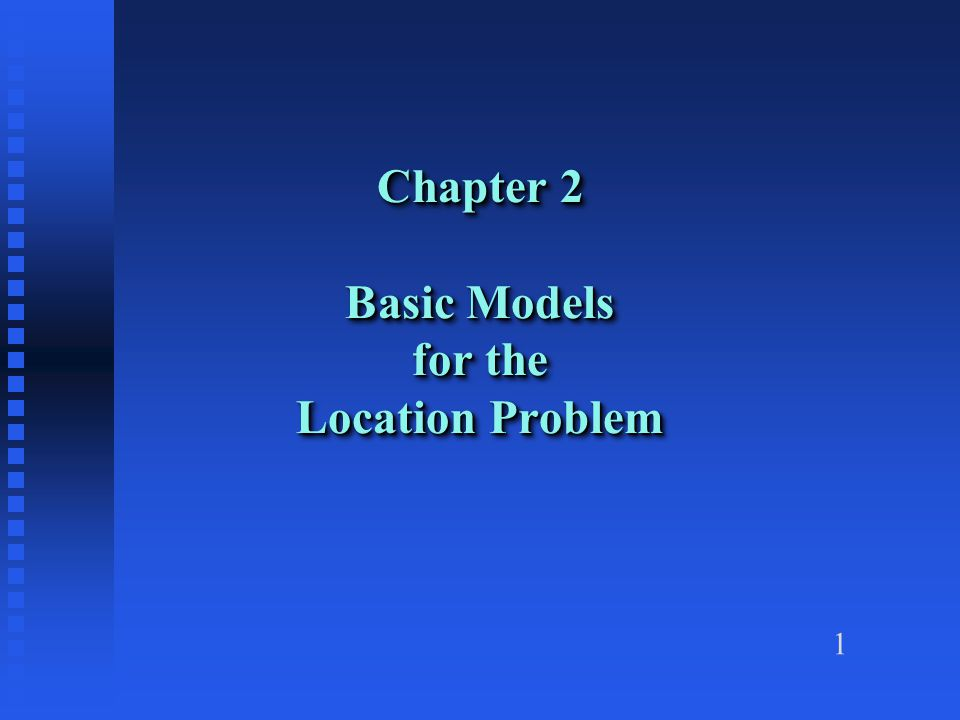 1 Chapter 2 Basic Models for the Location Problem