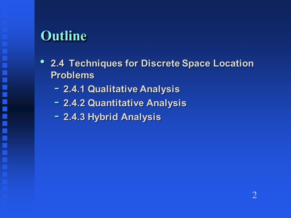 2 2.4Techniques for Discrete Space Location Problems 2.4Techniques for Discrete Space Location Problems - 2.4.1 Qualitative Analysis - 2.4.2 Quantitat