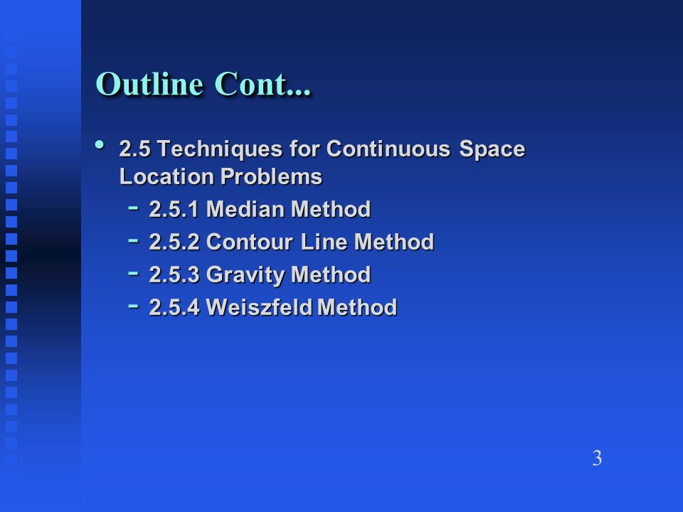 3 2.5 Techniques for Continuous Space Location Problems 2.5 Techniques for Continuous Space Location Problems - 2.5.1 Median Method - 2.5.2 Contour Li