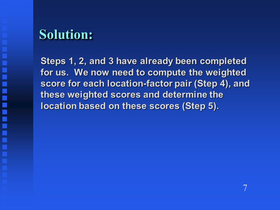 7 Solution:Solution: Steps 1, 2, and 3 have already been completed for us.