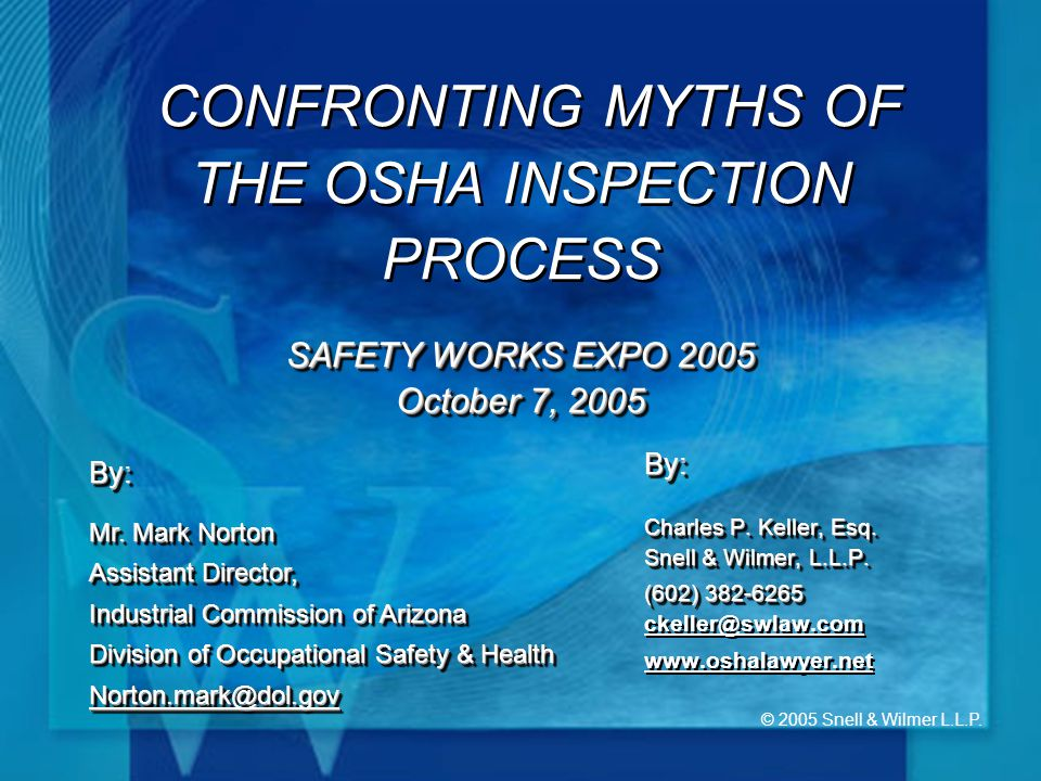 © 2005 Snell & Wilmer L.L.P. SAFETY WORKS EXPO 2005 October 7, 2005 CONFRONTING MYTHS OF THE OSHA INSPECTION PROCESS SAFETY WORKS EXPO 2005 October 7,